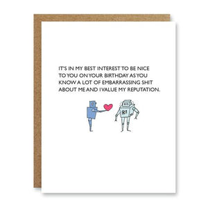 It's your birthday, Its in my interest to be nice Card
