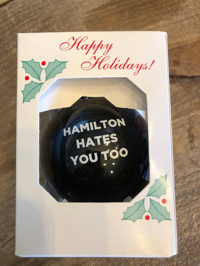 Hamilton Hates You Too Christmas Ornament