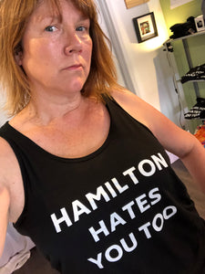 Hamilton Hates You Too Tank Top #HHYT