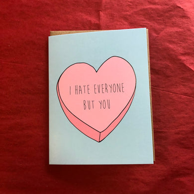 I Hate Everyone But You Valentines Card
