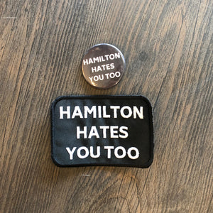 Hamilton Hates You Too Patch and Pin #HHYT