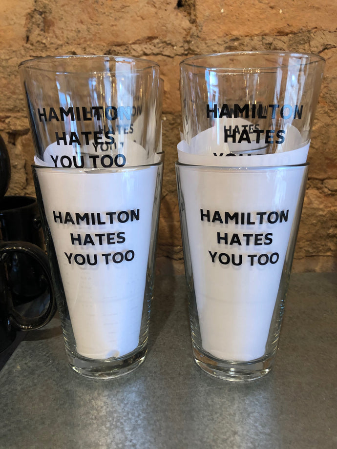 Hamilton Hates You Too Beer Pint Glass