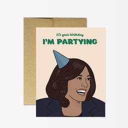 It's your birthday. I'm Partying - Kamala Harris Greeting Card