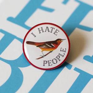 I hate People Bird Pin