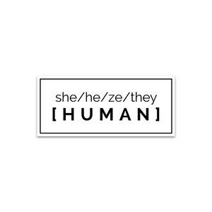 she/he/ze/they[human] bumper sticker
