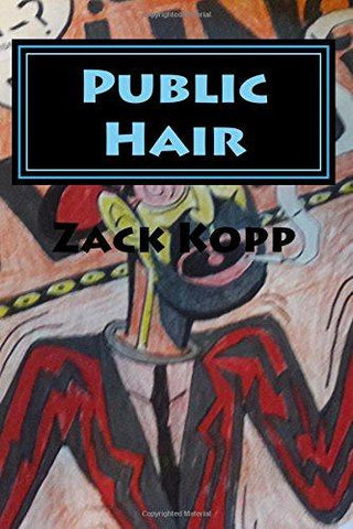 Public Hair, by Zack Kopp - Big Table Publishing Books NEW