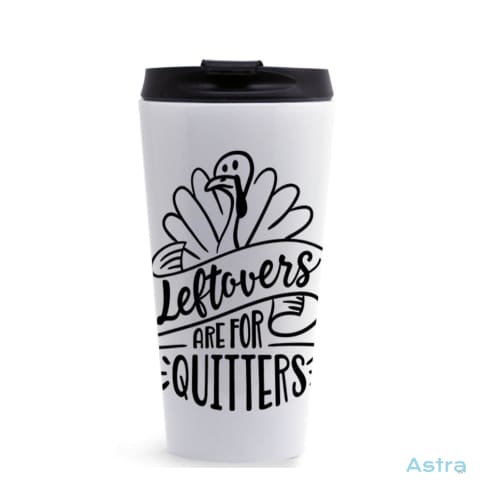 Leftovers Are For Quitters 16Oz Stainless Steel Tumbler White Drinkware 20-30 Autumn Birthday Drinkware Predrink $22.99 Astraest.com: