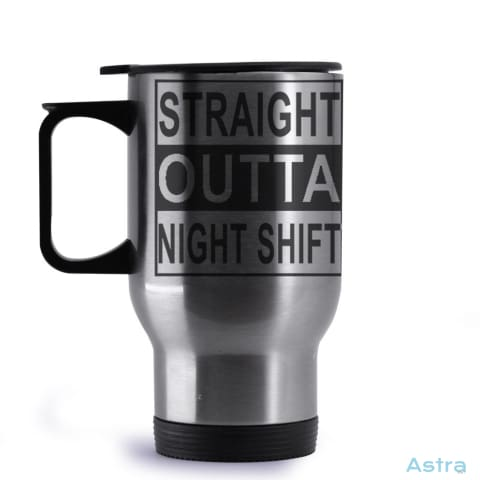 Straight Outta Night Shift 14Oz Stainless Steel Travel Mug Drinkware Drinkware Feature Featured-Products Mug Mugs $24.99 Astraest.com: