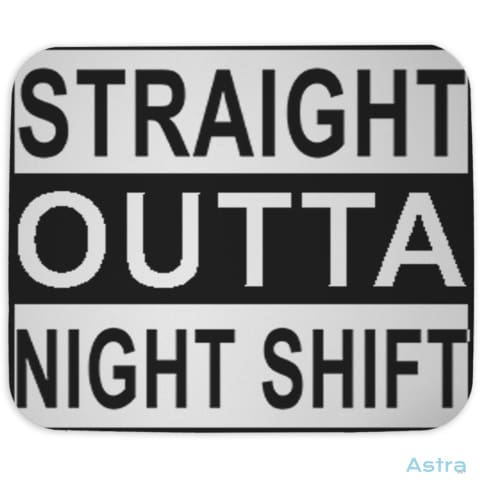 Straight Outta Night Shift Mouse Pad Home Decor Cloth Fathers-Day Feature Featured-Products Homedecor $10.95 Astraest.com: Astraest