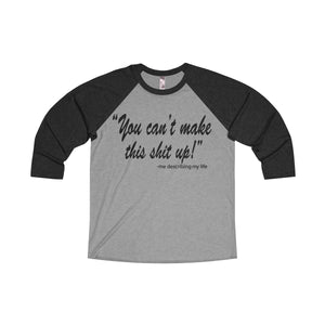 You Can't Make This Up Unisex 3/4 Raglan