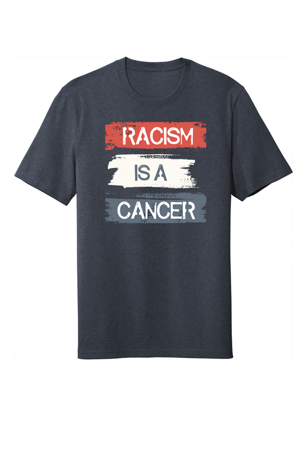 RACISM IS A CANCER 100% PROCEEDS DONATED