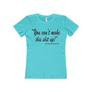 You Can't Make This Up Women'sTee