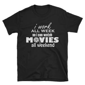 I work all week so I can watch movies all weekend t-shirt