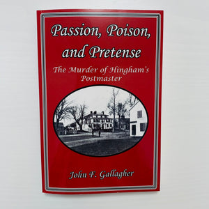 Passion, Poison & Pretense:  The Murder of Hingham's Postmaster