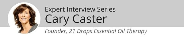 Expert Interview Series: Cary Caster of 21 Drops Essential Oil Therapy on Using Essential Oils Every Day