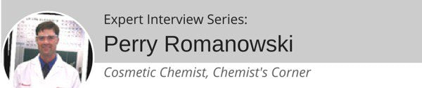 Expert Interview Series: Perry Romanowski Of Chemist's Corner On Natural Alternatives For Popular Cosmetics