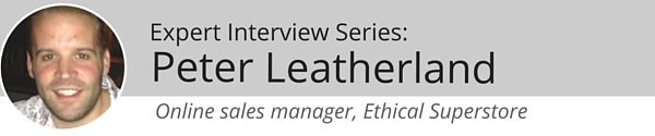 "Expert Interview Series: Peter Leatherland About Customer Demand For ""Ethical"" Products"