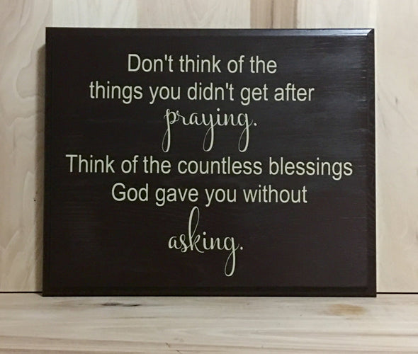 Don't think of the things you didn't get after praying religious wood sign.