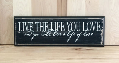 Live the life you love wood sign with saying