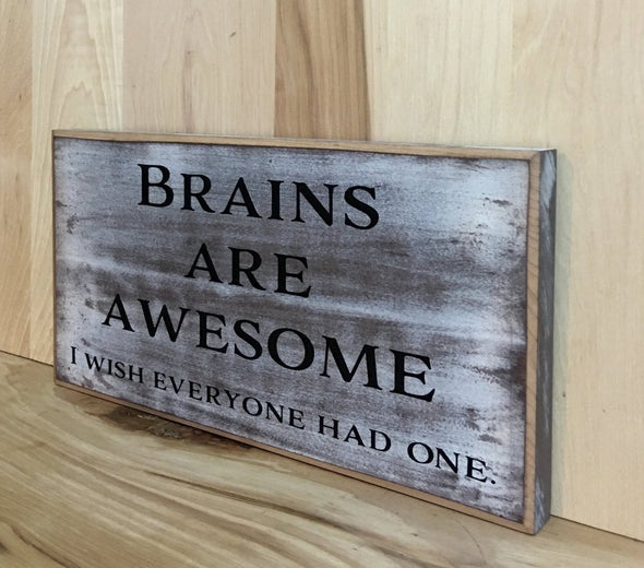 Funny sign, brains are awesome, I wish everyone had one.