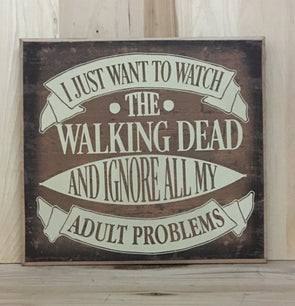 I just want to watch The Walking Dead and ignore all my adult problems sign.