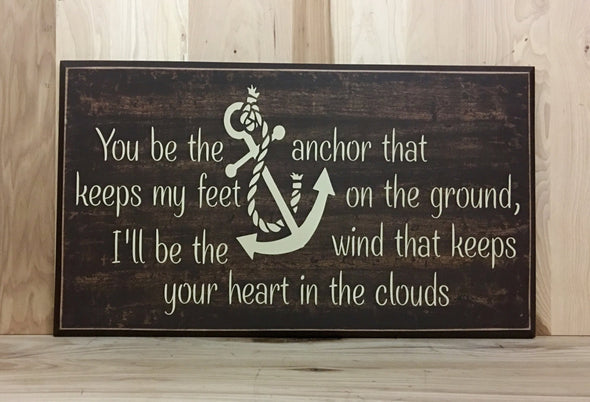 You be the anchor that keeps my feet on the ground, I'll be the wind that keeps your heart in the clouds.