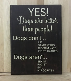 Dogs are better wood sign