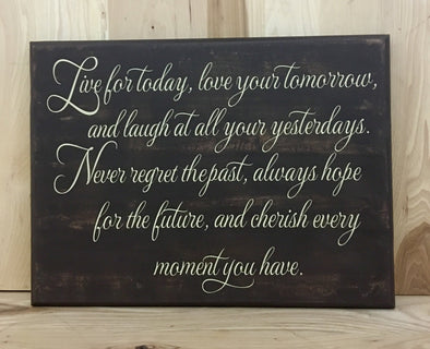 Live for today, love your tomorrow and laugh at all your yesterdays wood sign.