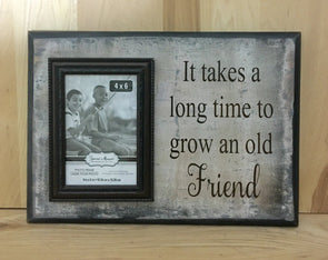 It takes a long time to grow an old friend wood sign sayings