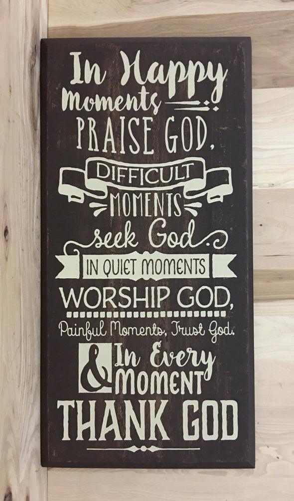 In happy moments, praise God, difficult moments seek God wooden sign.