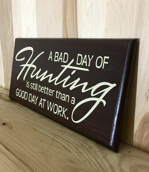 A bad day of hunting wood sign for cabin decor or man cave.