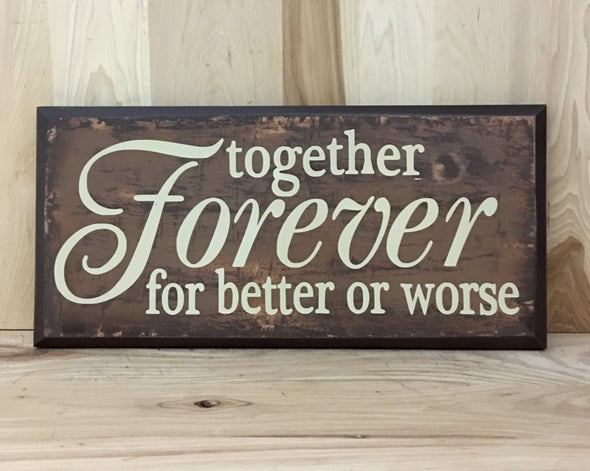Together forever for better or worse wedding wood sign.