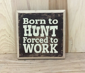 Born to hunt forced to work wood sign for cabin decor or man cave.