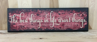 The best things in life aren't things wooden sign.