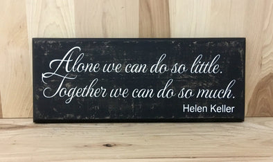 Alone we can do so little.  Together we can do much.  Helen Keller quote wood sign.
