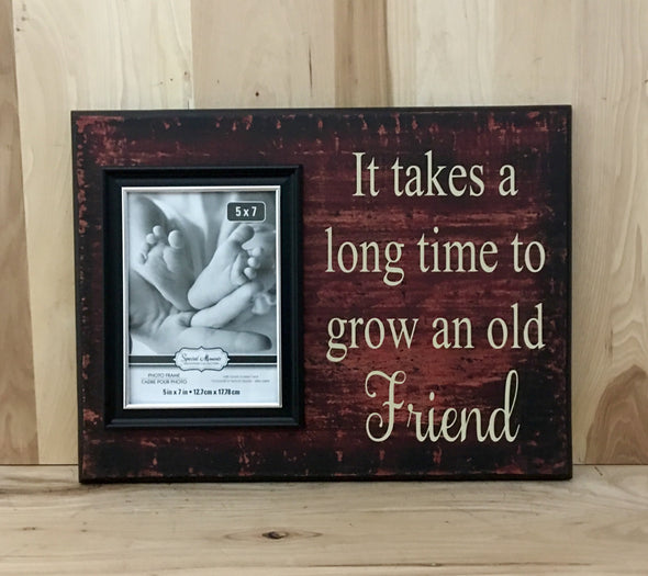 It takes a long time to grow an old friend wood sign with frame.
