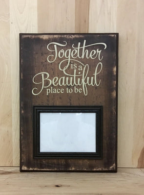 Together is a beautiful place to be wood sign with attached frame.