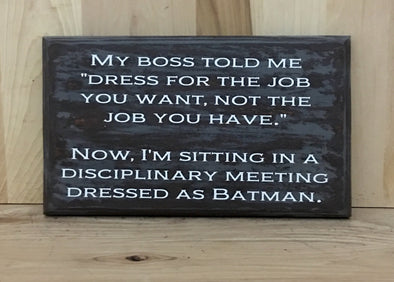 Boss custom wood sign, funny wood sign, dress for the job you want