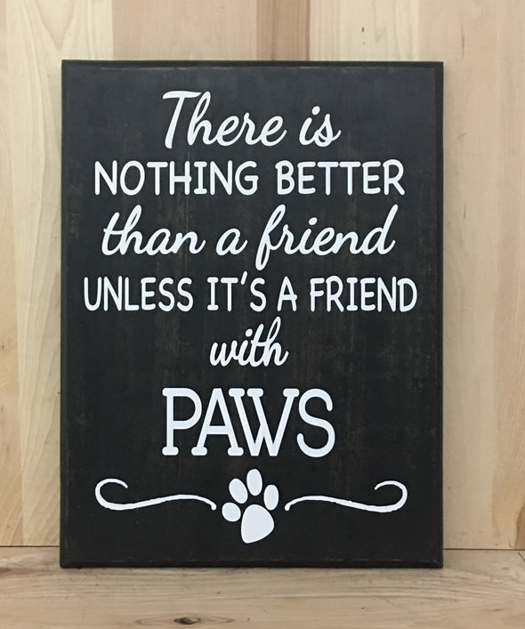 There is nothing better than a friend unless it's a friend with paws wood sign.