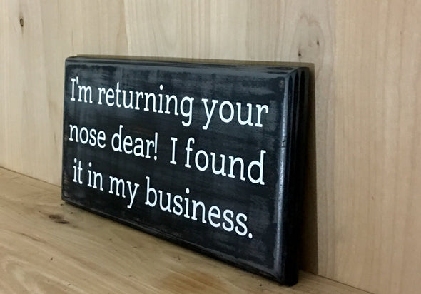 I'm returning your nose dear. I found it in my business wood sign.