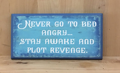 Never go to bed angry, stay awake and plot revenge wood sign.