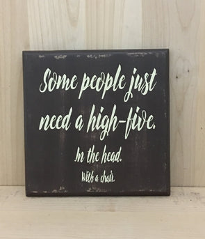 Some people just need a high five wood sign