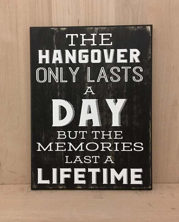 The hangover only lasts a day but the memories last a lifetime wood sign.