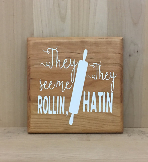 They see me rollin, they hatin kitchen wood sign.