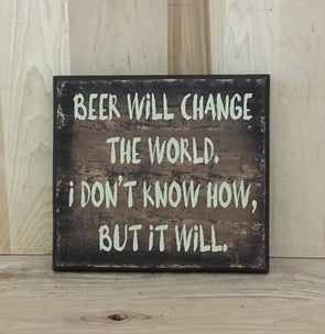Beer will change the world funny wood sign for man cave.