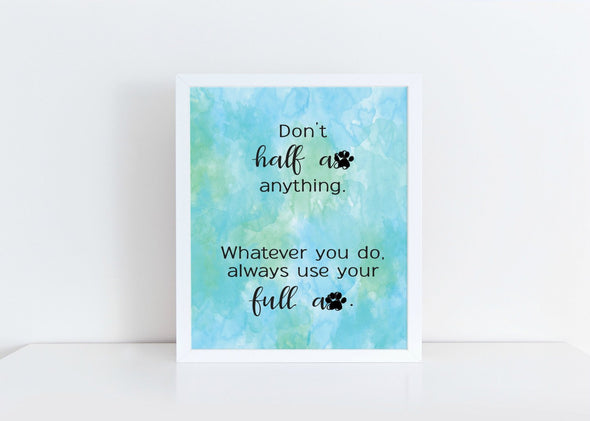 Don't half ass anything, whatever you do, always use your full ass art print.