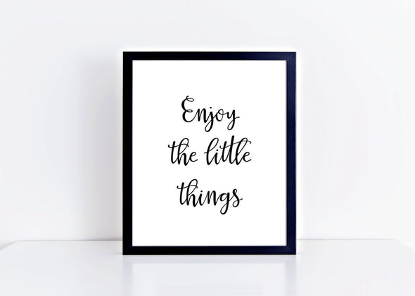 Enjoy the little things art print for decorating home or office.