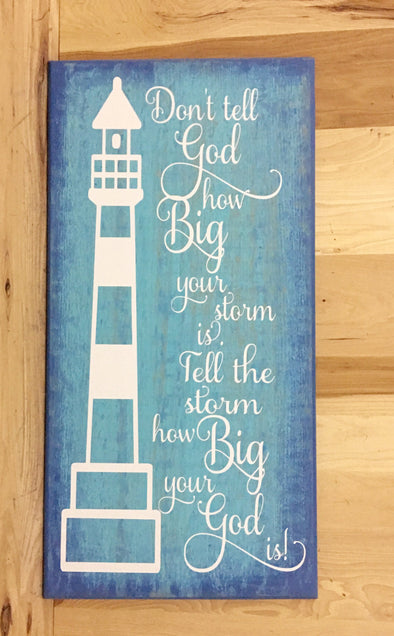 Don't tell God how big your storm is, tell the storm how big your God is wood sign.