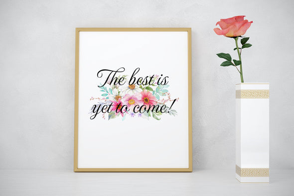 The best is yet to come floral design art print.