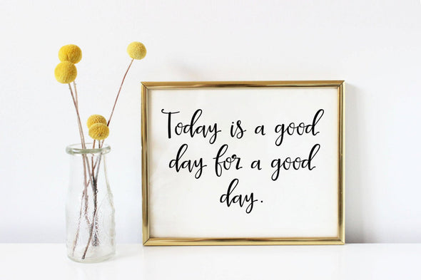 Today is a good day for a good day inspirational art print.